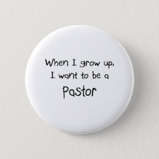When I grow up I want to be a Pastor Pinback Button