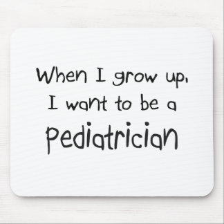 When I grow up I want to be a Pediatrician Mouse Pad