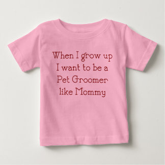 When I Grow Up I want to be a Pet Groomer like Mom T-shirt