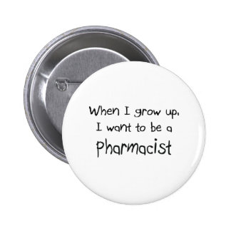 When I grow up I want to be a Pharmacist Button