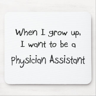 When I grow up I want to be a Physician Assistant Mouse Mats