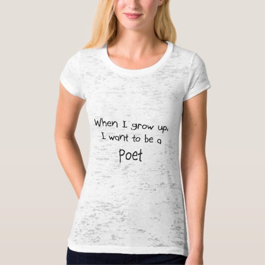 When I grow up I want to be a Poet T-Shirt