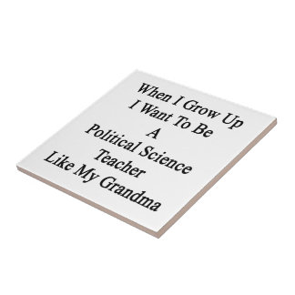 When I Grow Up I Want To Be A Political Science Te Small Square Tile
