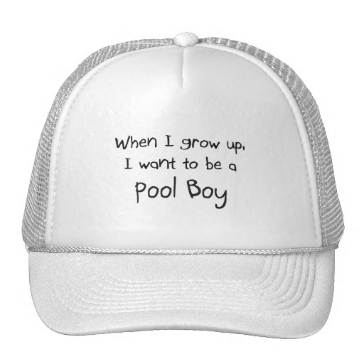 When I grow up I want to be a Pool Boy Trucker Hat