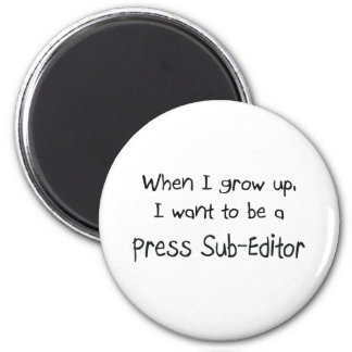 When I grow up I want to be a Press Sub-Editor 2 Inch Round Magnet