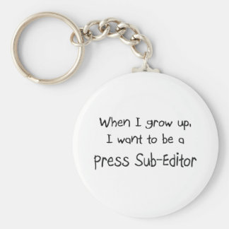 When I grow up I want to be a Press Sub-Editor Basic Round Button Keychain