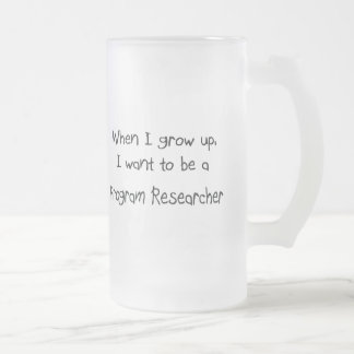When I grow up I want to be a Program Researcher Mugs