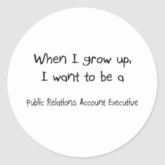 When I grow up I want to be a Public Relations Acc Round Stickers