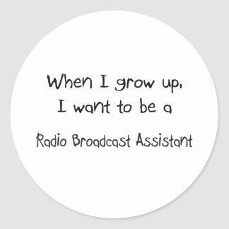 When I grow up I want to be a Radio Broadcast Assi Round Stickers