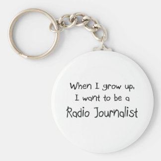 When I grow up I want to be a Radio Journalist Keychain