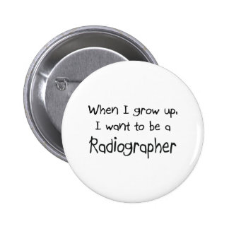 When I grow up I want to be a Radiographer Button