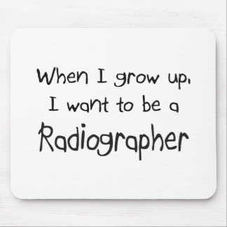 When I grow up I want to be a Radiographer Mouse Pad