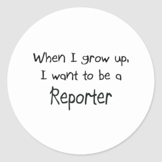 When I grow up I want to be a Reporter Classic Round Sticker