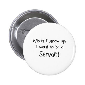When I grow up I want to be a Servant Pin