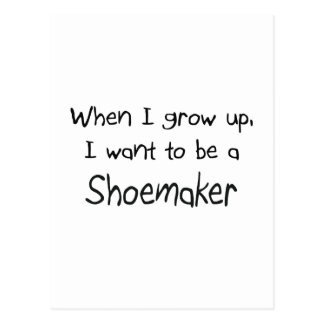 When I grow up I want to be a Shoemaker Postcard