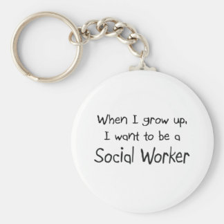 When I grow up I want to be a Social Worker Keychain