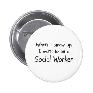 When I grow up I want to be a Social Worker Pinback Button