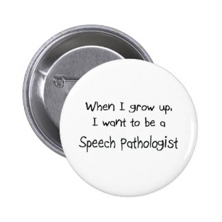 When I grow up I want to be a Speech Pathologist Button