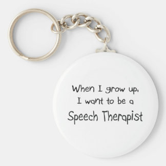 When I grow up I want to be a Speech Therapist Keychain