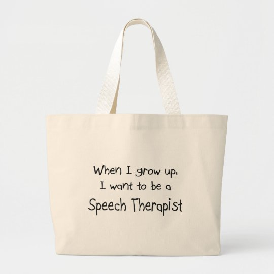 When I grow up I want to be a Speech Therapist Large Tote Bag