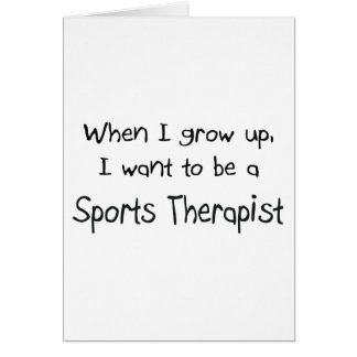 When I grow up I want to be a Sports Therapist Greeting Card