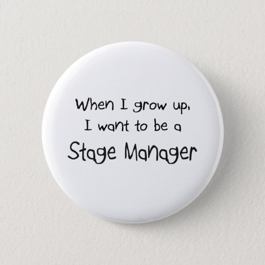 When I grow up I want to be a Stage Manager Pinback Button