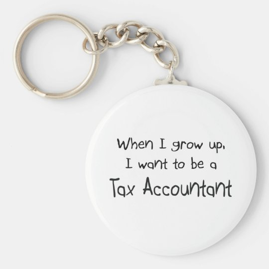 When I grow up I want to be a Tax Accountant Keychain