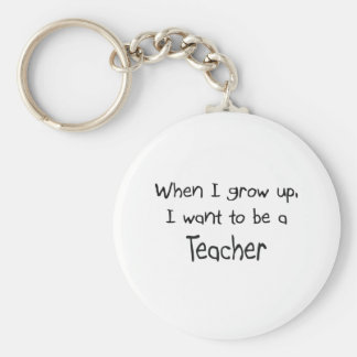 When I grow up I want to be a Teacher Keychain