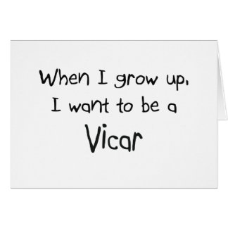 When I grow up I want to be a Vicar Card
