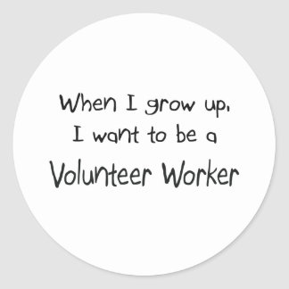 When I grow up I want to be a Volunteer Worker Classic Round Sticker