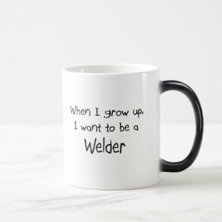 When I grow up I want to be a Welder Magic Mug