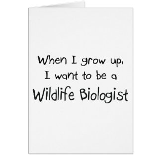 When I grow up I want to be a Wildlife Biologist Greeting Card