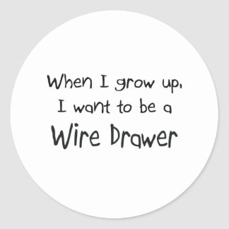 When I grow up I want to be a Wire Drawer Sticker