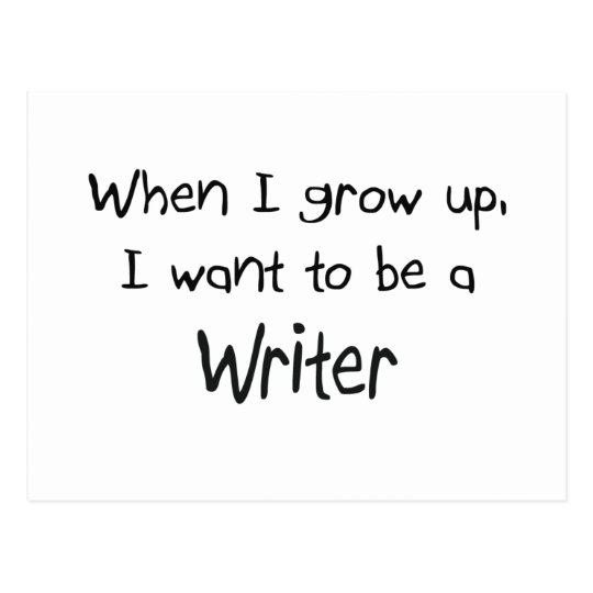 When I grow up I want to be a Writer Postcard