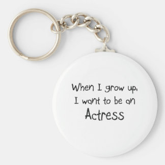 When I grow up I want to be an Actress Keychain