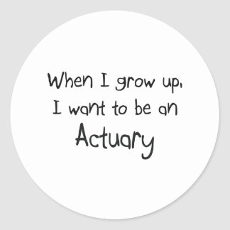 When I grow up I want to be an Actuary Classic Round Sticker