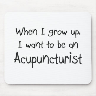 When I grow up I want to be an Acupuncturist Mouse Mat