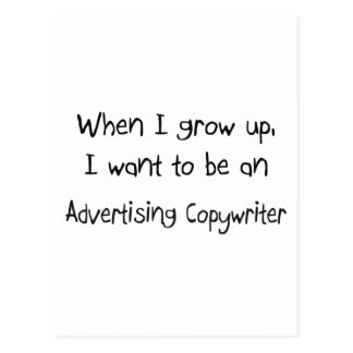 When I grow up I want to be an Advertising Copywri Post Card