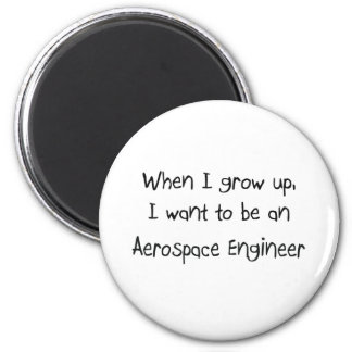 When I grow up I want to be an Aerospace Engineer 2 Inch Round Magnet