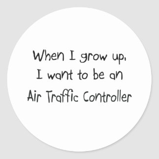 When I grow up I want to be an Air Traffic Control Classic Round Sticker