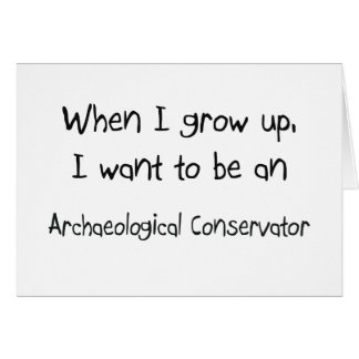 When I grow up I want to be an Archaeological Cons Greeting Card