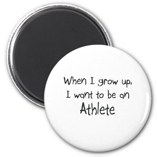 When I grow up I want to be an Athlete Fridge Magnets