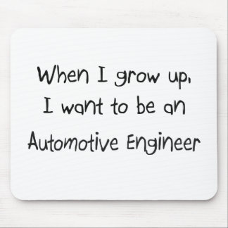 When I grow up I want to be an Automotive Engineer Mouse Pads