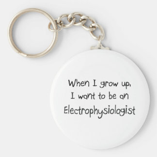 When I grow up I want to be an Electrophysiologist Keychain