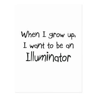 When I grow up I want to be an Illuminator Postcard