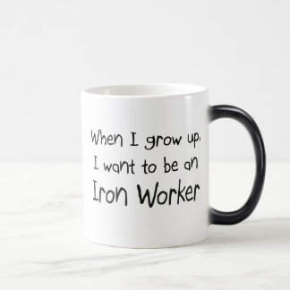 When I grow up I want to be an Iron Worker Mugs