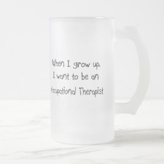 When I grow up I want to be an Occupational Therap Frosted Glass Beer Mug