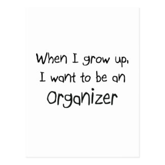 When I grow up I want to be an Organizer Post Cards