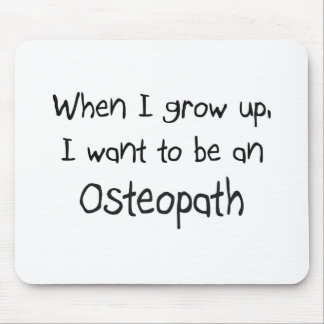 When I grow up I want to be an Osteopath Mouse Pad
