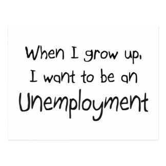 When I grow up I want to be an Unemployment Postcard